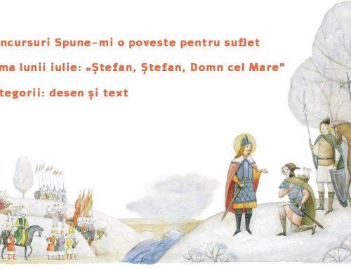"""Concursul lunii iulie: """"Ștefan, Ștefan, Domn cel Mare"""""""